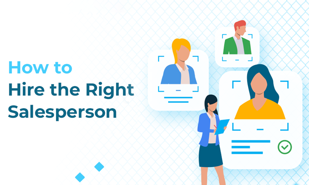 How to Hire the Right Salesperson: A step-by-step Guide