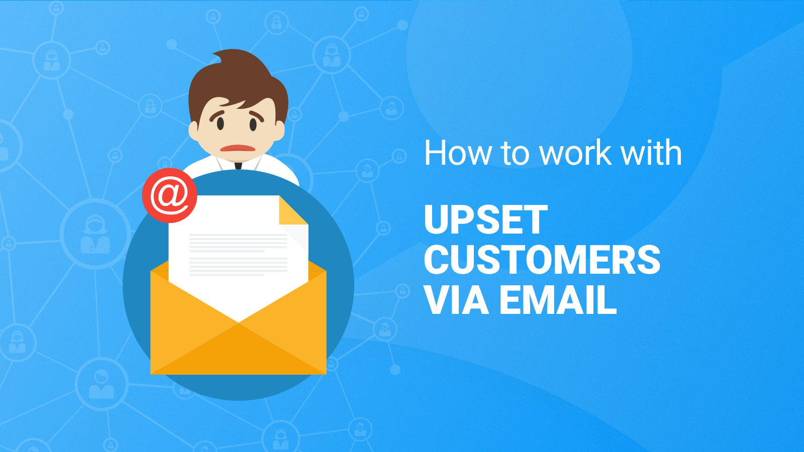 How to work with upset customers via email nethunt crm how to work with upset customers via email spiritdancerdesigns Image collections